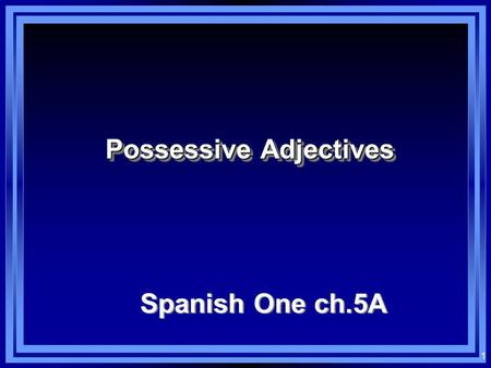 1 Possessive Adjectives Spanish One ch.5A 2 Los adjetivos: Adjectives: Words that modify nouns En español, most adjectives have either two or four forms.