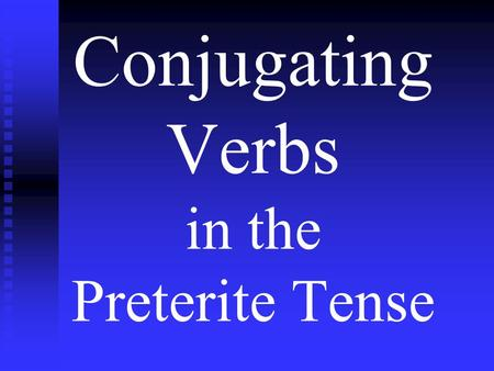 Conjugating Verbs in the Preterite Tense. Steps to conjugate in the Preterite 1.Find the stem by dropping the last two letters off of the infinitive.