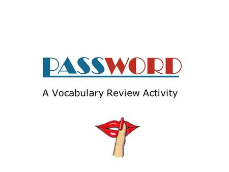 A Vocabulary Review Activity Directions The class will be divided in two. No talking or distracting others while the game is being played. You must give.