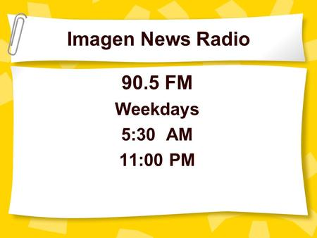 Imagen News Radio 90.5 FM Weekdays 5:30 AM 11:00 PM.