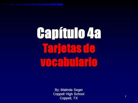 0 1 Capítulo 4a Tarjetas de vocabulario By: Malinda Seger Coppell High School Coppell, TX.