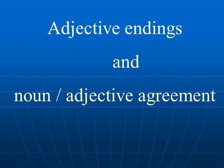 noun / adjective agreement