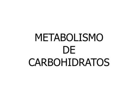 METABOLISMO DE CARBOHIDRATOS.