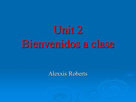 Unit 2 Bienvenidos a clase Alexxis Roberts. School subjects Technology: Technology:Tecnología Mathematics: Mathematics:Matemáticas.