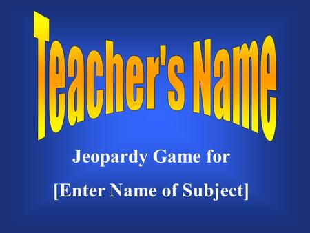 Jeopardy Game for [Enter Name of Subject] $200 $300 $400 $500 $100 $200 $300 $400 $500 $100 $200 $300 $400 $500 $100 $200 $300 $400 $500 $100 $200 $300.