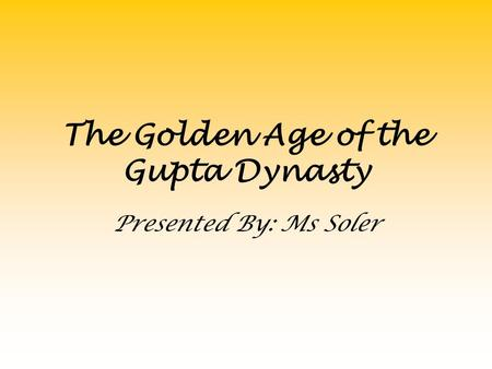 The Golden Age <strong>of</strong> the Gupta Dynasty