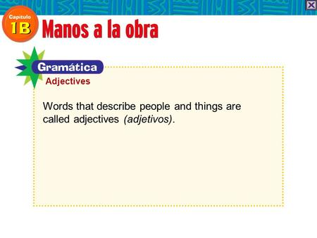 Words that describe people and things are called adjectives (adjetivos). Adjectives.