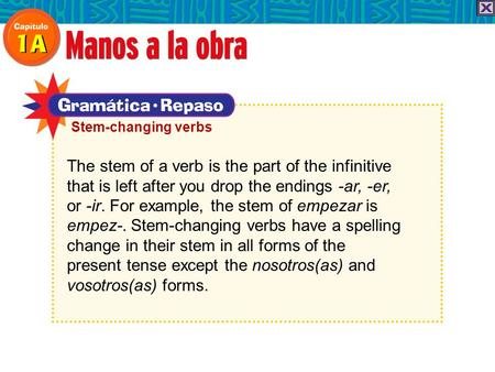 The stem of a verb is the part of the infinitive that is left after you drop the endings -ar, -er, or -ir. For example, the stem of empezar is empez-.