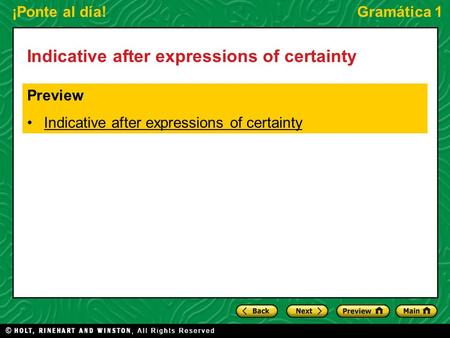 ¡Ponte al día!Gramática 1 Indicative after expressions of certainty Preview Indicative after expressions of certainty.