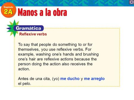 To say that people do something to or for themselves, you use reflexive verbs. For example, washing ones hands and brushing ones hair are reflexive actions.