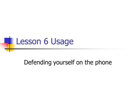 Lesson 6 Usage Defending yourself on the phone. This lesson contains several phrases that will help you to communicate on the phone. ¿Podría repetir eso.