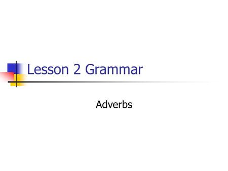 Lesson 2 Grammar Adverbs.