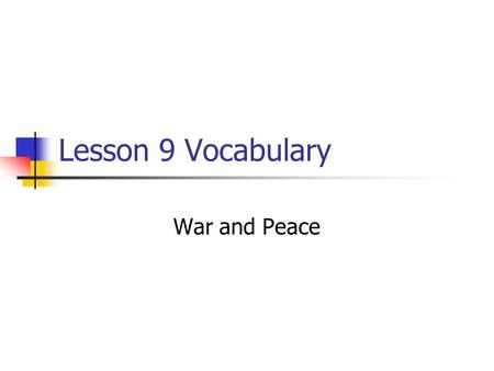 Lesson 9 Vocabulary War and Peace. Violent vocabulary: Guerra means war. Hay una guerra en Iraq. There is a war in Iraq. Paz means peace. El mundo necesita.