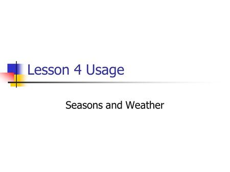 Lesson 4 Usage Seasons and Weather. Estación means either station or weather, depending on the context. La policía va a la estación al fin del día. The.