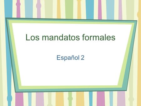 Los mandatos formales Español 2. Regular Formal commands (affirmative AND negative) 1.Start with the form of the verb 2.Drop the 3. Then put on the yo.