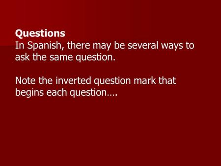 Questions In Spanish, there may be several ways to ask the same question. Note the inverted question mark that begins each question….