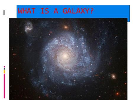 2/06/10 WHAT IS A GALAXY?. 2/06/10 A galaxy is a large group of stars bound together by gravity.