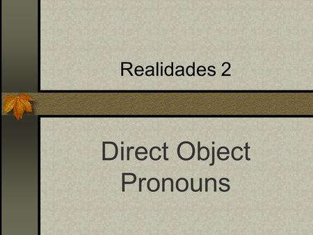 Realidades 2 Direct Object Pronouns Direct Objects Diagram each part of these English sentences: I want that skirt. I bought some shoes. What is the.