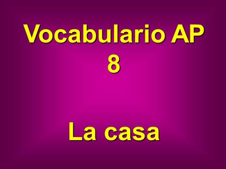 Vocabulario AP 8 La casa. almohada pillow funda pillow case.