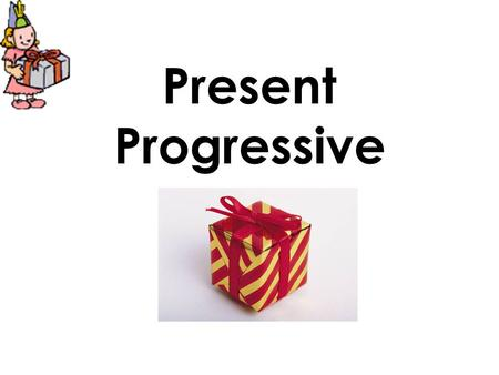 Present Progressive. What is the present progressive? the present progressive is what is occurring right now! it is the same as -ing verbs in English.