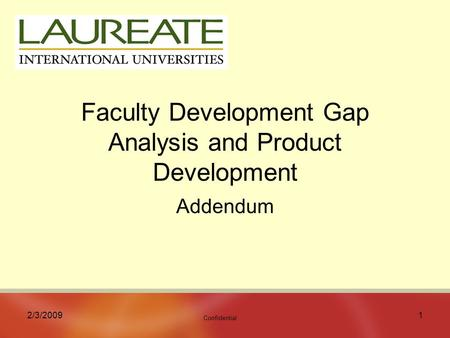 Confidential 2/3/20091 Faculty Development Gap Analysis and Product Development Addendum.