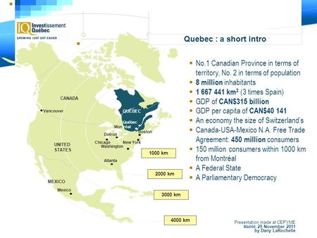 A presentation made at CEPYME Madrid, 29 November 2011 North America? Let us walk you in! Quebec: Your dedicated partner to penetrate the North American.
