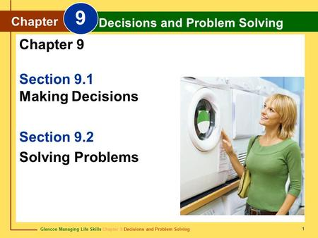 Glencoe Managing Life Skills Chapter 9 Decisions and Problem Solving Chapter 9 Decisions and Problem Solving 1 Section 9.1 Making Decisions Section 9.2.