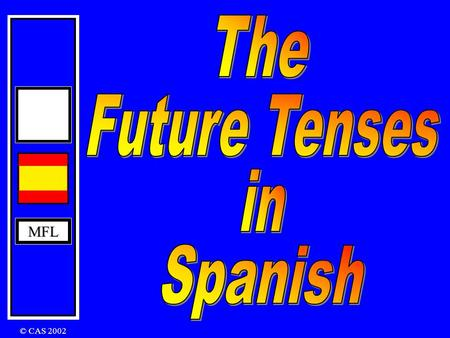MFL © CAS 2002 MFL There are two tenses that you can use: The Future The Conditional Future Tense I am going to play I will play I will be playing In.