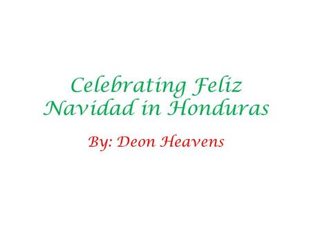 Celebrating Feliz Navidad in Honduras By: Deon Heavens.