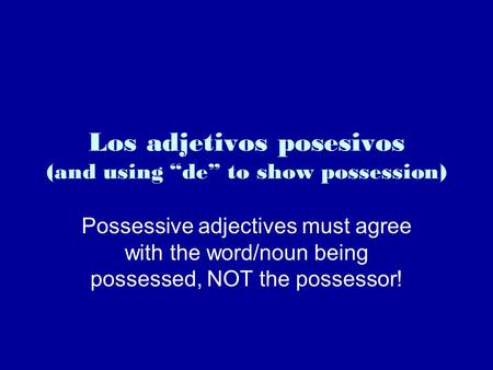 "Los adjetivos posesivos (and using ""de"" to show possession)"
