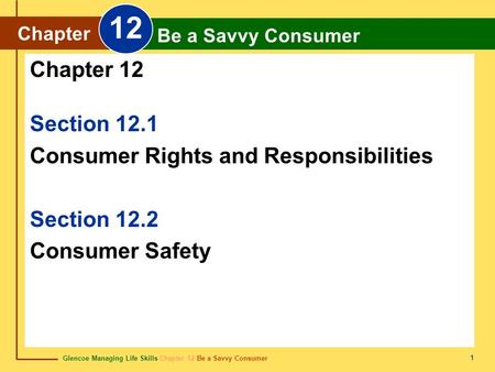 Glencoe Managing Life Skills Chapter 12 Be a Savvy Consumer Chapter 12 Be a Savvy Consumer 1 Section 12.1 Consumer Rights and Responsibilities Section.