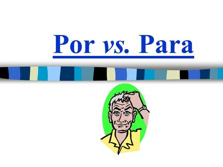 Por vs. Para. ~ Para ~ Por vs. Para In Spanish, there are TWO words used to say FOR Both por and para mean FOR You must memorize and become familiar.
