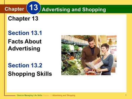 Glencoe Managing Life Skills Chapter 13 Advertising and Shopping Chapter 13 Advertising and Shopping 1 Section 13.1 Facts About Advertising Section 13.2.