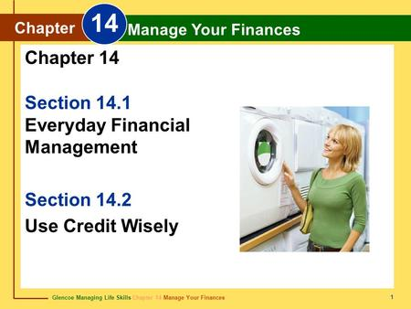 Glencoe Managing Life Skills Chapter 14 Manage Your Finances Chapter 14 Manage Your Finances 1 Section 14.1 Everyday Financial Management Section 14.2.