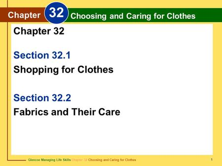 Glencoe Managing Life Skills Chapter 32 Choosing and Caring for Clothes Chapter 32 Choosing and Caring for Clothes 1 Section 32.1 Shopping for Clothes.
