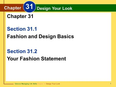 Glencoe Managing Life Skills Chapter 31 Design Your Look Chapter 31 Design Your Look 1 Section 31.1 Fashion and Design Basics Section 31.2 Your Fashion.