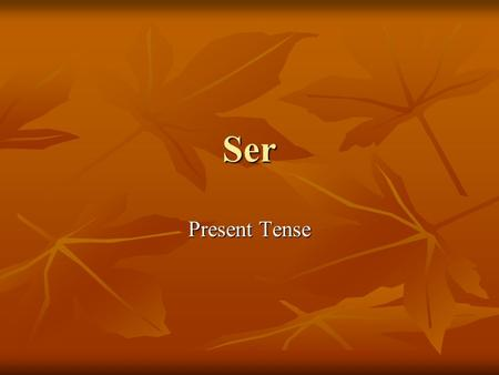 Ser Present Tense Ser is used to describe basic traits and permanent characteristics Ser is used to describe basic traits and permanent characteristics.