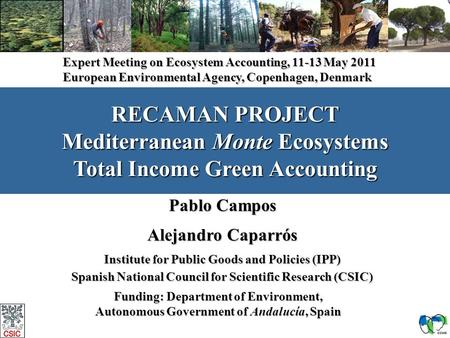 1 RECAMAN PROJECT Mediterranean Monte Ecosystems Total Income Green Accounting Pablo Campos Alejandro Caparrós Institute for Public Goods and Policies.