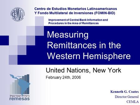 Measuring Remittances in the Western Hemisphere United Nations, New York February 24th, 2006 Centro de Estudios Monetarios Latinoamericanos Y Fondo Multilateral.