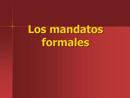 Los mandatos formales. Usted y Ustedes commands When you tell others who are not friends or family what to do, To give these commands, use the present-tense.