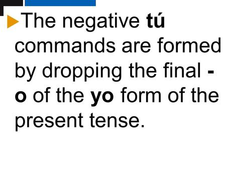 Copyright © 2008 Vista Higher Learning. All rights reserved.2.1-1 The negative tú commands are formed by dropping the final - o of the yo form of the present.