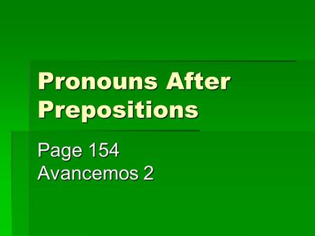 Pronouns After Prepositions Page 154 Avancemos 2.