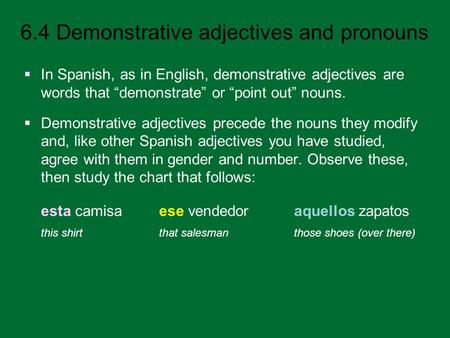 6.4 Demonstrative adjectives and pronouns In Spanish, as in English, demonstrative adjectives are words that demonstrate or point out nouns. Demonstrative.