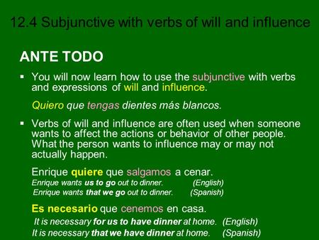 12.4 Subjunctive with verbs of will and influence ANTE TODO You will now learn how to use the subjunctive with verbs and expressions of will and influence.