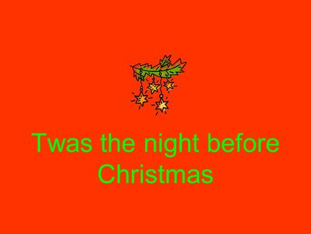 Twas the night before Christmas. Twas the night before Christmas y por toda la casa, Not a creature was stirring-Caramba! Que pasa? Los niños were tucked.