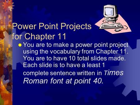 Power Point Projects for Chapter 11 You are to make a power point project using the vocabulary from Chapter 11. You are to have 10 total slides made.