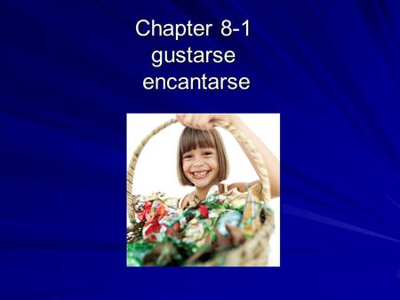 Chapter 8-1 gustarse encantarse. Gustarse To Like The verb gustarse is used to talk about likes How would you say I like chocolate? Me gusta el chocolate.