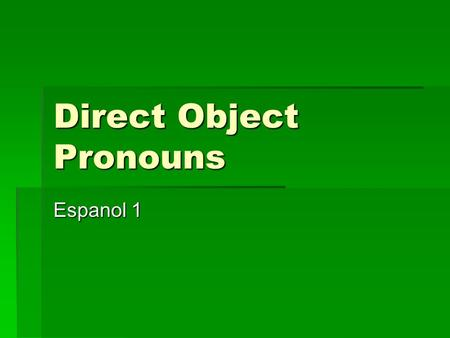 Direct Object Pronouns Espanol 1. Trabajo de timbre Write the following sentences down and circle the direct object. Write the following sentences down.