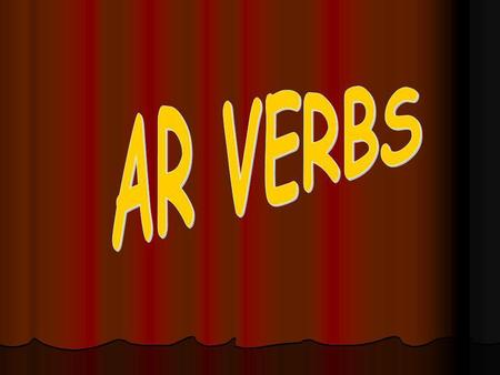 –AR Verbs What are they? How do you conjugate them? Why do you conjugate them?