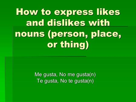 How to express likes and dislikes with nouns (person, place, or thing)